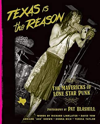 Texas Is The Reason: The Mavericks Of Lone Star Punk (Book)